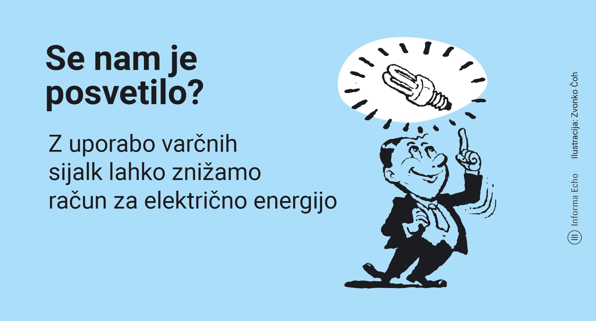 Z uporabo varčnih sijalk lahko znižamo račun za električno energijoSe nam je posvetilo? Ilustracija: Zvonko Čoh